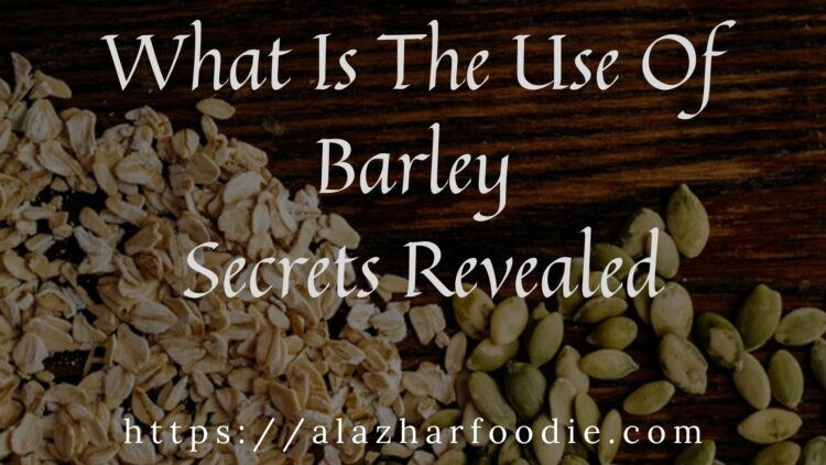 What Is The Use Of Barley - Secrets Revealed