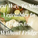 Best Way To Store Vegetables In Fridge And Without Fridge 1