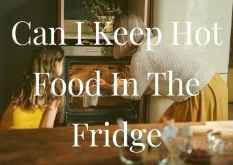 Can I Keep Hot Food In The Fridge