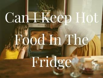 Can I Keep Hot Food In The Fridge