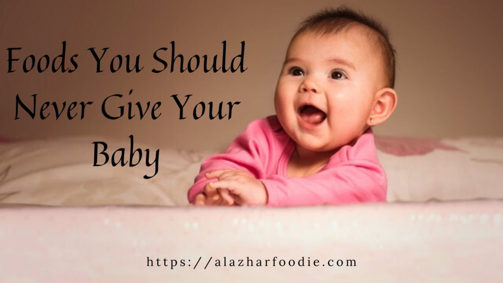 Foods You Should Never Give Your Baby