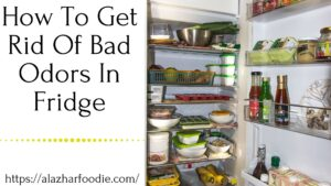 How To Get Rid Of Bad Odors In Fridge