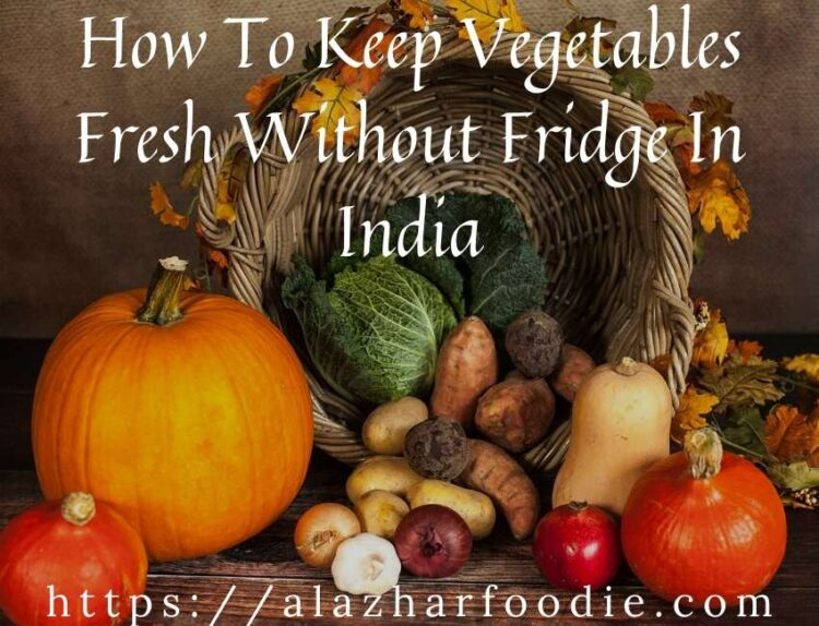 How To Keep Vegetables Fresh Without Fridge In India