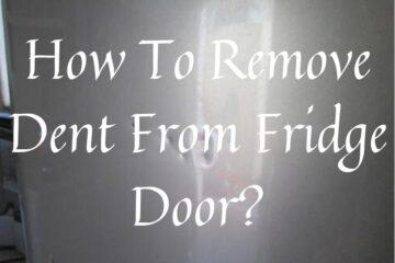 How To Remove Dent From Fridge Door?