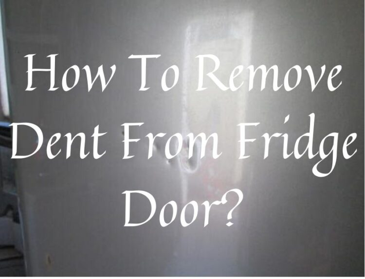 How To Remove Dent From Fridge Door?