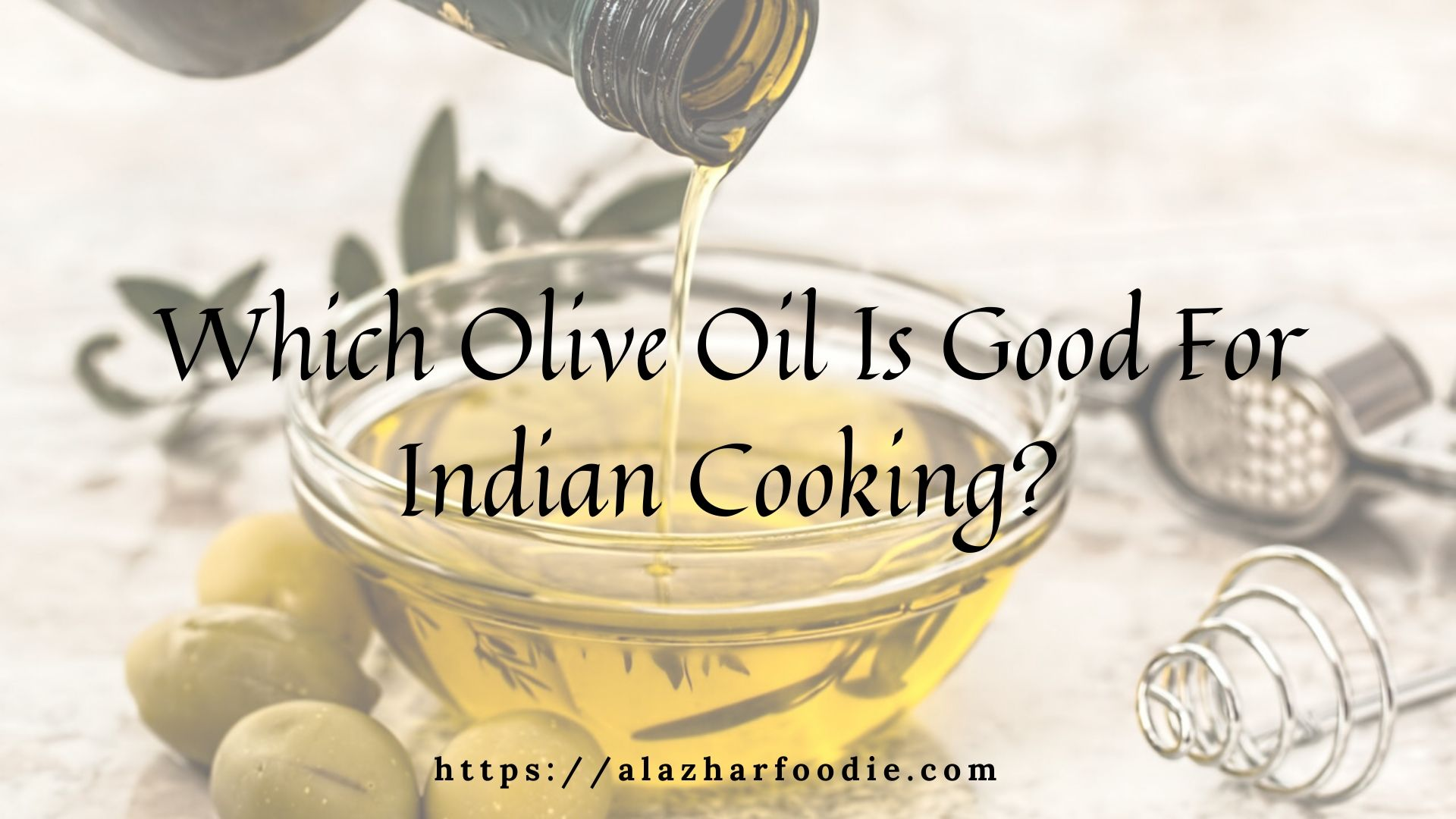 Which Olive Oil Is Good For Indian Cooking