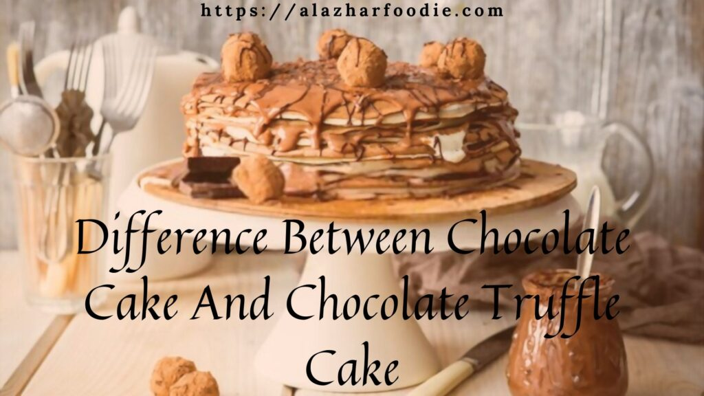 Difference Between Chocolate Cake And Chocolate Truffle Cake