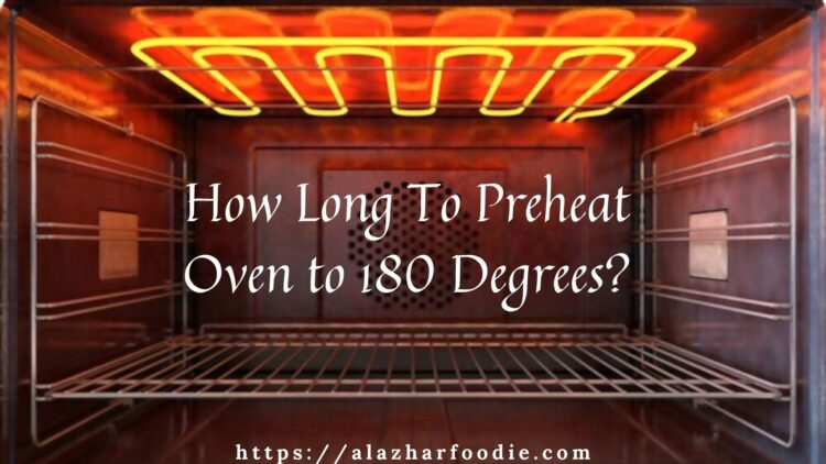 How Long To Preheat Oven to 180 Degrees_