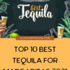 Top 10 Best Tequila For Margaritas 2021