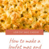 How to make a lowfat mac and cheese recipe?